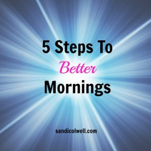 5 steps to better mornings, productivity, organization